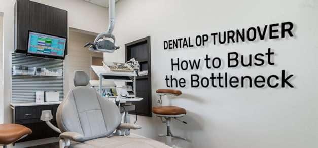 Dental Op Turnover: How to Bust the Bottleneck