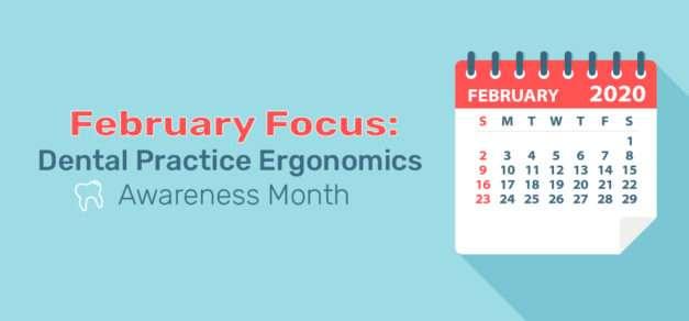 February Focus: Dental Practice Ergonomics Awareness Month