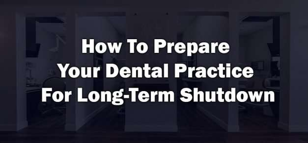 How To Prepare Your Dental Practice For Long-Term Shut Down