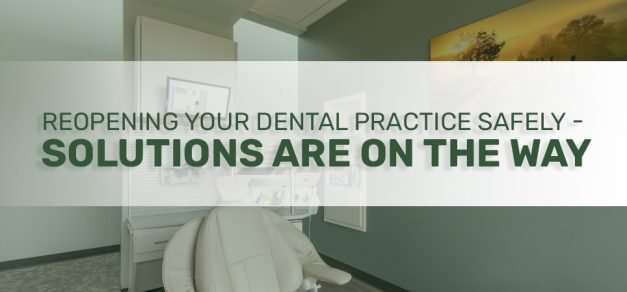 Reopening Your Dental Practice Safely – Solutions Are On the Way