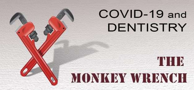 Covid-19 and Dentistry: The Monkey Wrench