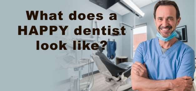 What Does A Happy Dentist Look Like?