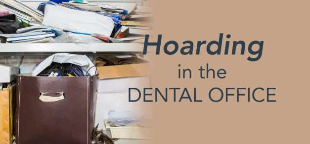 The Catch 22 of Hoarding In the Dental Office