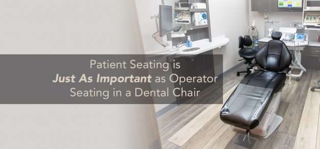 Dental Ergonomics 101: In The Patient Chair. Just As Important As Operator Seating
