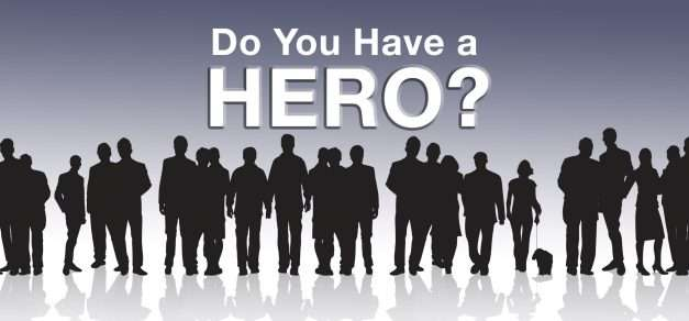 Do You Have A Hero?  I'd Like To Tell You About Mine
