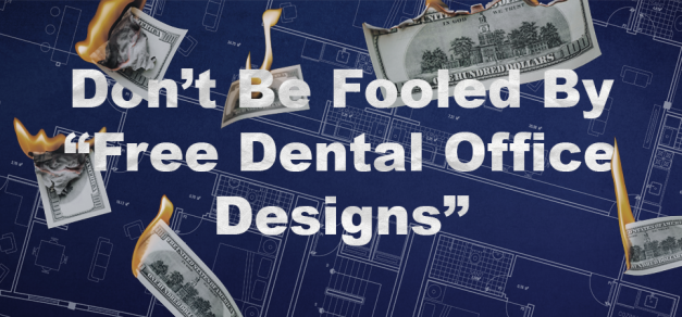 """Don't Be Fooled By """"Free Dental Office Designs"""""""