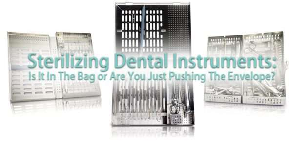 Sterilizing Dental Instruments: Is It In The Bag or Are You Just Pushing The Envelope?