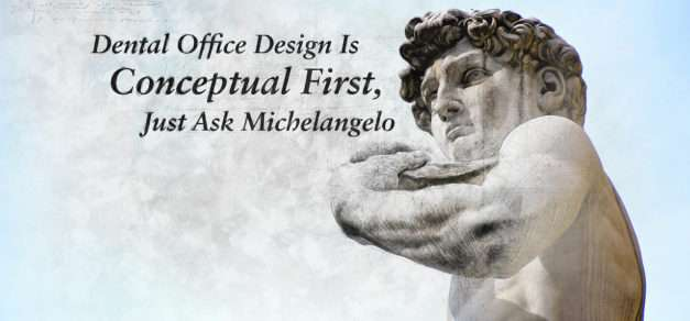 Dental Office Design is Conceptual First, Just Ask Michelangelo